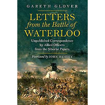 Letters from the Battle of Waterloo - Unpublished Correspondence by Al