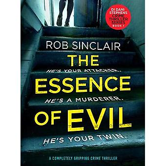 The Essence of Evil - A Completely Gripping Crime Thriller by Rob Sinc