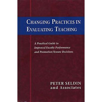 Changing Practices in Evaluating Teaching - A Practical Guide to Impro