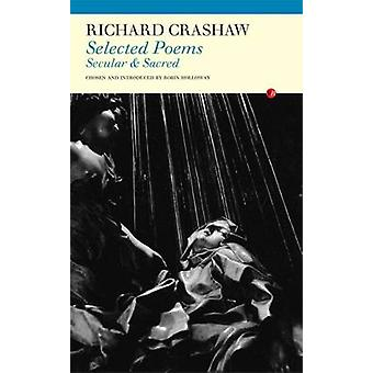 Selected Poems - Secular and Sacred by Richard Crashaw - Robin Hollowa