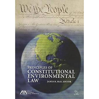 Principles of Constitutional Environmental Law by James R May - 97816