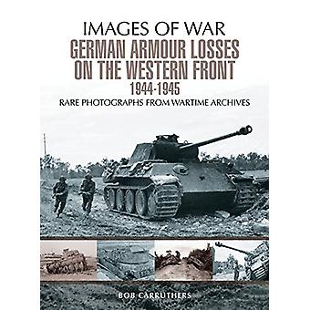 German Armour Losses on the Western Front from 1944 - 1945 by Bob Car