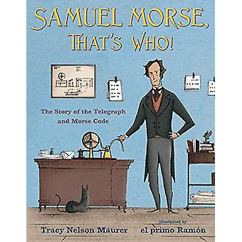 Samuel Morse - That's Who! - The Story of the Telegraph and Morse Code