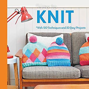 How to Knit - With 100 techniques and 20 easy projects by Mollie Makes