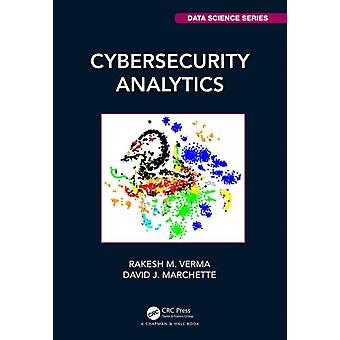 Cybersecurity Analytics by Verma & Rakesh M. University of Houston & Texas & USAMarchette & David J. Naval Surface Warfare Center & Dahlgren & Virginia & USA