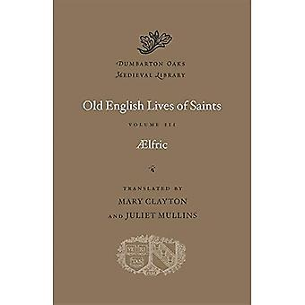 Old English Lives of Saints, Volume III (Dumbarton Oaks Medieval Library)