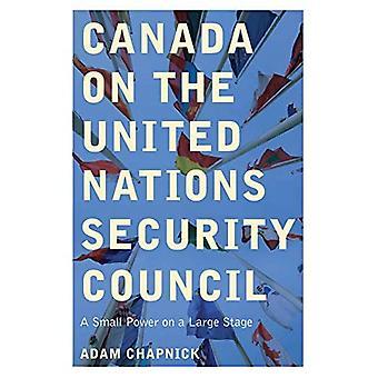 Canada op de Veiligheidsraad van de Verenigde Naties: Een kleine macht op een groot podium