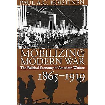 Mobilizing for Modern War - The Political Economy of American Warfare
