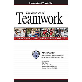 The Essence of Teamwork by Almon Gunter - 9780981479576 Book
