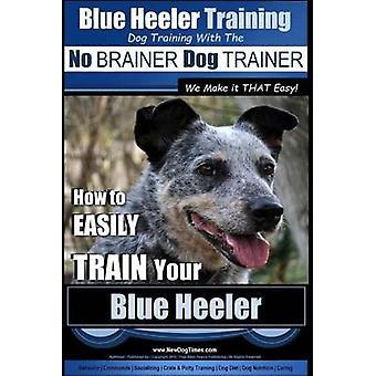 Blue Heeler Training - Dog Training with the No Brainer Dog Trainer W