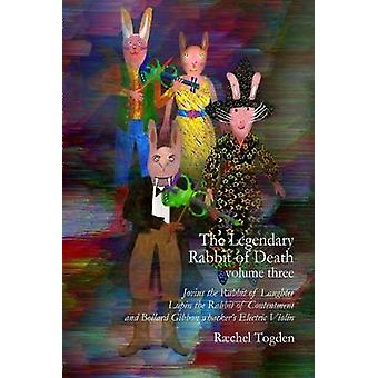 The Legendary Rabbit of Death - 2019 - Volume Three by Raechel Togden -