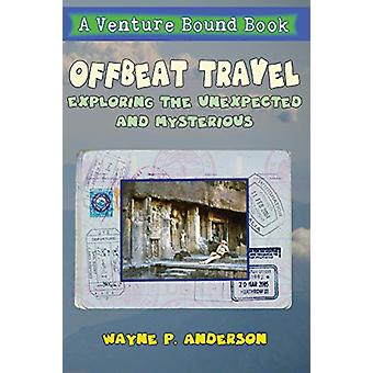 Offbeat Travel - Exploring the unexpected & mysterious by Wayne P