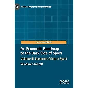 An Economic Roadmap to the Dark Side of Sport - Volume III - Economic C