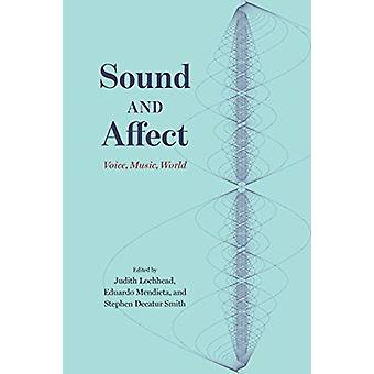 Sound and Affect  Voice Music World by Edited by Judith Lochhead & Edited by Eduardo Mendieta & Edited by Stephen Decatur Smith