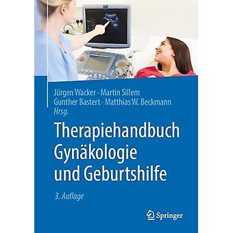 Therapiehandbuch Gynakologie Und Geburtshilfe by Edited by J rgen Wacker & Edited by Martin Sillem & Edited by Gunther Bastert & Edited by Matthias W Beckmann