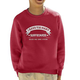 I Have Too Many Surfboards Said No One Ever Kid's Sweatshirt
