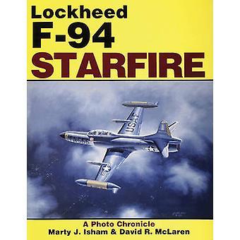 The Lockheed F-94 Starfire - A Photo Chronicle by David R. McLaren - M