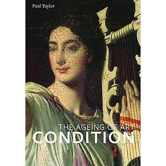 Condition - The Ageing of Art by Paul Taylor - 9781907372797 Book