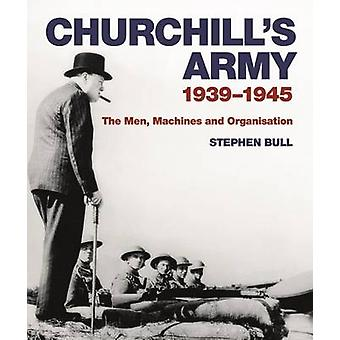 Churchill's Army - 1939-1945 the Men - Machines and Organisation by St