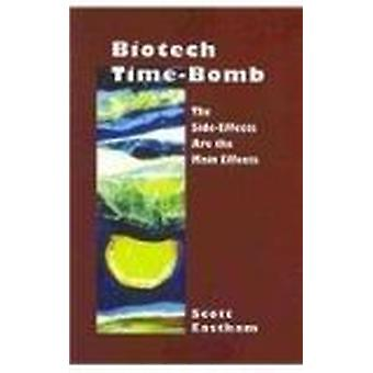 Biotech Time-bomb - The Side-effects are the Main Effects by Scott Eas