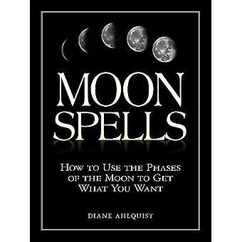 Hechizos de la luna: Cómo usar las fases de la luna para obtener lo que quiere