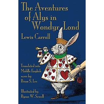 The Aventures of Alys in Wondyr Lond Alices Adventures in Wonderland in Middle English by Carroll & Lewis