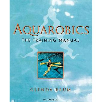 Aquarobics The Training Manual by Baum & Glenda