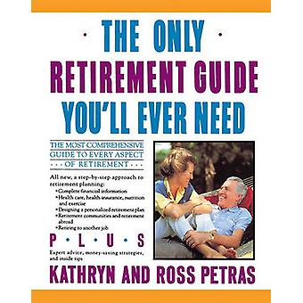 The Only Retirement Guide Youll Ever Need by Petras & Kathryn