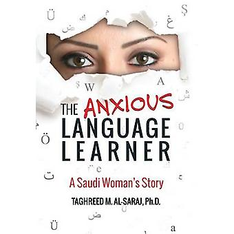 The Anxious Language Learner A Saudi Womans Story by AlSaraj & Taghreed M.