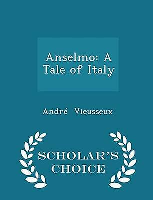 Anselmo A Tale of Italy  Scholars Choice Edition by Vieusseux & Andr