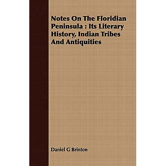 Notes On The Floridian Peninsula  Its Literary History Indian Tribes And Antiquities by Brinton & Daniel G