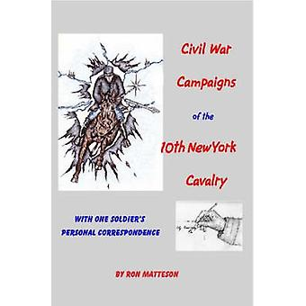 Civil War Campaigns of the 10th New York Cavalry by Matteson & Ron