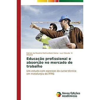 Educao Profissional e Absoro keine Mercado de Trabalho von Viana Clarice tun Rosrio Rocha Alves