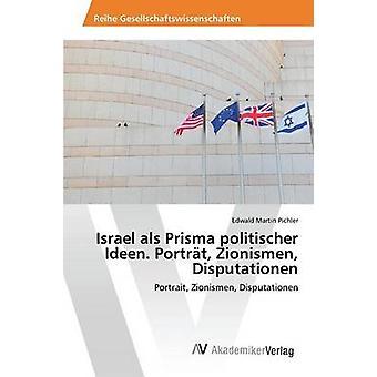Israel als Prisma politischer Ideen. Portrt Zionismen Disputationen av Pichler Edwald Martin