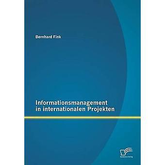 Informationsmanagement in internationalen Projekten by Fink & Bernhard