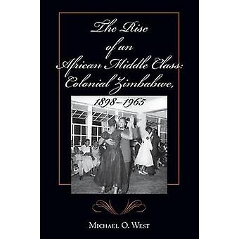 The Rise of an African Middle Class - Colonial Zimbabwe 1898-1965 by M
