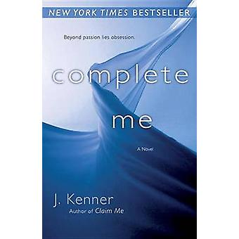 Complete Me by J Kenner - 9780345545862 Book