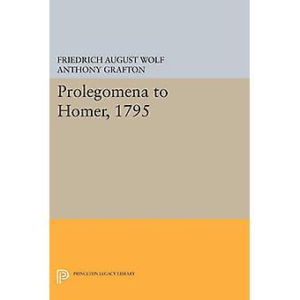 Prolegomena to Homer - 1795 by Anthony Grafton - Friedrich August Wol