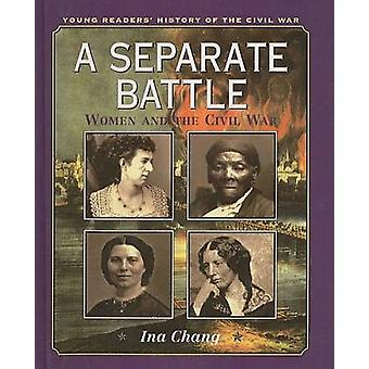 A Separate Battle - Women and the Civil War by Ina Chang - 97807807654