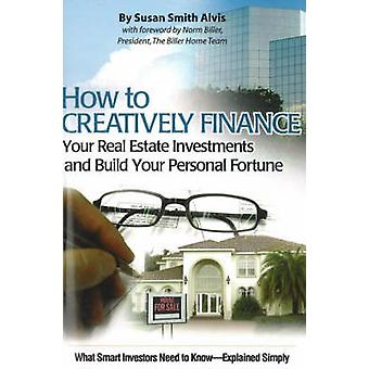 How to Creatively Finance Your Real Estate Investments & Build Yo