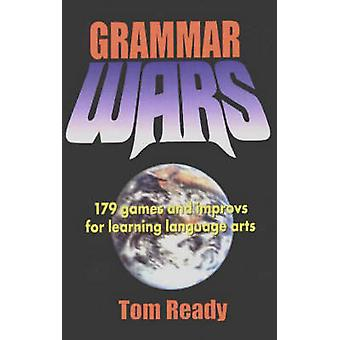 Grammar Wars - 179 Games and Improvs for Learning Language Arts by Tom
