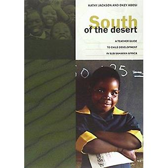 South of the Desert - A Teacher Guide to Child Development in Sub-Saha