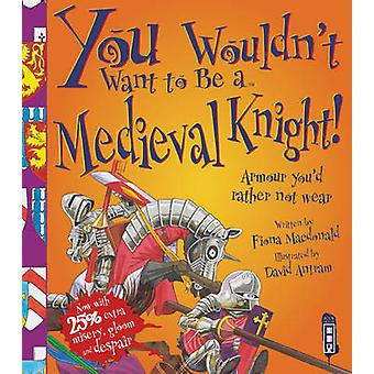 You Wouldn't Want to be a Medieval Knight! by Fiona MacDonald - David