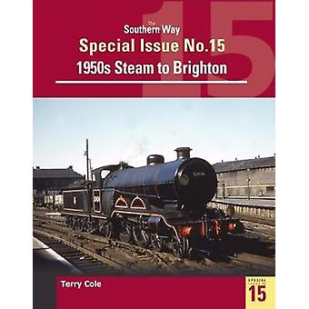 The Southern Way Special Issue 15 - Steam around Brighton by The South