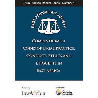 Compendium van codes van rechtspraktijk gedragsethiek en etiquette in Oost-Afrika door Oost-Afrika Law Society