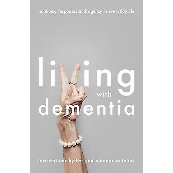 Living With Dementia  Relations Responses and Agency in Everyday Life by Hydn & LarsChrister
