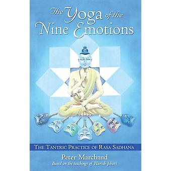 The Yoga of the Nine Emotions  The Tantric Practice of Rasa by Peter Marchand