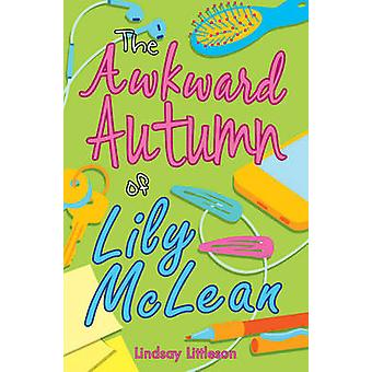 Awkward Autumn of Lily McLean by Lindsay Littleson