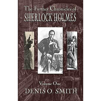 The Further Chronicles of Sherlock Holmes  Volume 1 by Smith & Denis O.