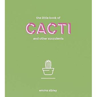 Little Book of Cacti and Other Succulents by Emma Sibley
